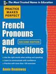 Practice Makes Perfect French Pronouns and Prepositions, Second Edition