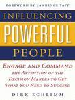 Influencing Powerful People : Engage and Command the Attention of the Decision-Makers to Get What You Need to Succeed: Engage and Command the Attentio