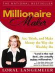 The Millionaire Maker : Act, Think, and Make Money the Way the Wealthy Do