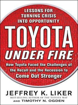 Toyota Under Fire: Lessons for Turning Crisis into Opportunity: Lessons for Turning Crisis into Opportunity