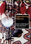 Engendering Objects: Dynamics of Barkcloth and Gender among the Maisin of Papua New Guinea