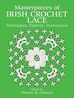 Masterpieces of Irish Crochet Lace: Techniques, Patterns, Instructions