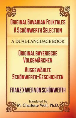 Original Bavarian Folktales: A Schonwerth Selection: Original Bayerische Volksmarchen - Ausgewahlte Schonwerth-Geschichten