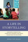 A Life in Storytelling: Anecdotes, Stories to Tell, Stories with Movement and Dance, Suggestions for Educators