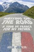 Writing On The Road: A Tour de France for My Father
