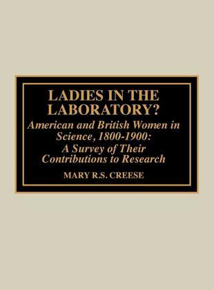 Ladies in the Laboratory? American and British Women in Science, 1800-1900: A Survey of Their Contributions to Research