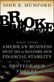 Broke: What Every American Business Must Do to Restore Our Financial Stability and Protect Our Future