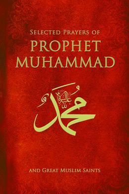 Selected Prayers Of Prophet Muhammad &