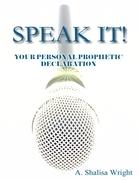 Speak It!  Your Personal Prophetic Declaration