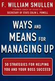 Ways and Means for Managing Up:  50 Strategies for Helping You and Your Boss Succeed: 50 Strategies for Helping You and Your Boss Succeed