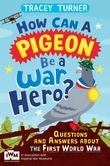 How Can a Pigeon Be a War Hero? Questions and Answers about the First World War