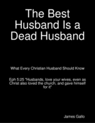 The Best Husband Is a Dead Husband