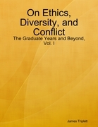 On Ethics, Diversity, and Conflict: The Graduate Years and Beyond, Vol. I