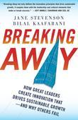 Breaking Away: How Great Leaders Create Innovation that Drives Sustainable Growth--and Why Others Fail