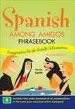 Spanish Among Amigos Phrasebook, Second Edition
