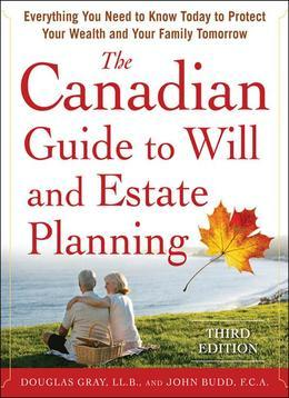 The Canadian Guide to Will and Estate Planning: Everything You Need to Know Today to Protect Your Wealth and Your Family Tomorrow 3E: Everything You N