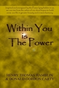 Within You Is the Power: Inspired and Energized by the Power Lying Hidden in Us, We Can Ride from the Ashes of Our Dead Hopes to Build a New Li