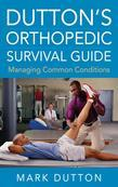 Dutton's Orthopedic Survival Guide: Managing Common Conditions: Managing Common Conditions