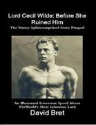 Lord Cecil Wilde: Before She Ruined Him: The Nancy Sphinctergritzel Story Prequel: An Illustrated Irreverent Spoof