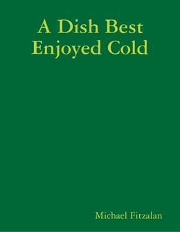 A Dish Best Enjoyed Cold