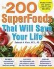 The 200 SuperFoods That Will Save Your Life : A Complete Program to Live Younger, Longer: A Complete Program to Live Younger, Longer