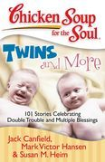 Chicken Soup for the Soul: Twins and More: 101 Stories Celebrating Double Trouble and Multiple Blessings