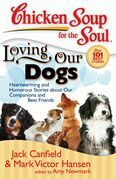Chicken Soup for the Soul: Loving Our Dogs: Heartwarming and Humorous Stories about our Companions and Best Friends