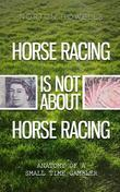 HORSE RACING IS NOT ABOUT HORSE RACING: ANATOMY OF A SMALL TIME GAMBLER