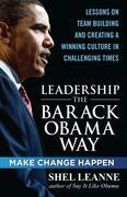 Leadership the Barack Obama Way : Lessons on Teambuilding and Creating a Winning Culture in Challenging Times: Lessons on Teambuilding and Creating a