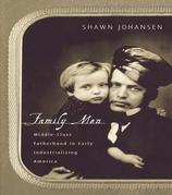 Family Men: Middle-Class Fatherhood in Industrializing America: Middle-Class Fatherhood in Industrializing America