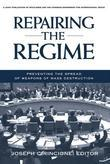 Repairing the Regime: Preventing the Spread of Weapons of Mass Destruction: Preventing the Spread of Weapons of Mass Destruction