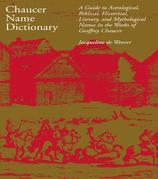 Chaucer Name Dictionary: A Guide to Astrological, Biblical, Historical, Literary, and Mythological Names in the Works of Geoffrey Chaucer