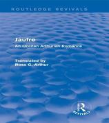 Jaufre (Routledge Revivals): An Occitan Arthurian Romance