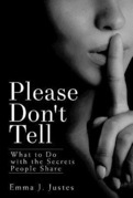 Please Don't Tell: What to Do with the Secrets People Share