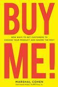 Buy Me! 18 New Ways to Get Customers to Choose Your Product and Ignore the Rest