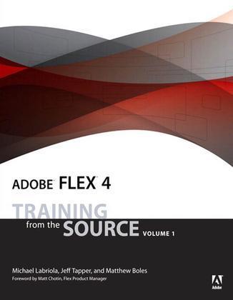Adobe Flex 4: Training from the Source, Volume 1