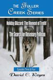 The Fuller Creek Series; Holiday Blizzard, the Moment of Truth! & the Search for Rosemary Pullman