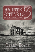 Haunted Ontario 3: Ghostly Historic Sites, Inns, and Miracles