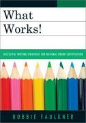 What Works!: Successful Writing Strategies for National Board Certification