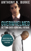 Anthony Burke - Overwhelmed - Getting Over Adrenal Fatigue: Identifying and Understanding the Symptoms