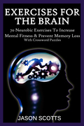 Exercise For The Brain: 70 Neurobic Exercises To Increase Mental Fitness & Prevent Memory Loss (With Crossword Puzzles)