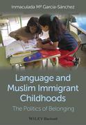 Language and Muslim Immigrant Childhoods: The Politics of Belonging