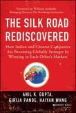 The Silk Road Rediscovered: How Indian and Chinese Companies Are Becoming Globally Stronger by Winning in Each Others Markets