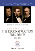 A Companion to the Reconstruction Presidents 1865-1881