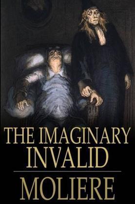 The Imaginary Invalid: Le Malade Imaginaire