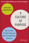 A Culture of Purpose: How to Choose the Right People and Make the Right People Choose You