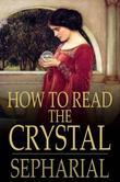 How to Read the Crystal: Or, Crystal and Seer