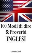 100 Modi di dire & Proverbi INGLESI