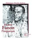 Franz Fanon l'importun