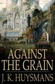 Against the Grain: A rebours